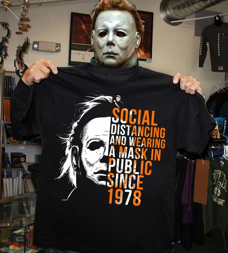 Micheal Meyers Social Dist Ancing And Wearing A Mask In Public Since 1978 Hoodie Shirt