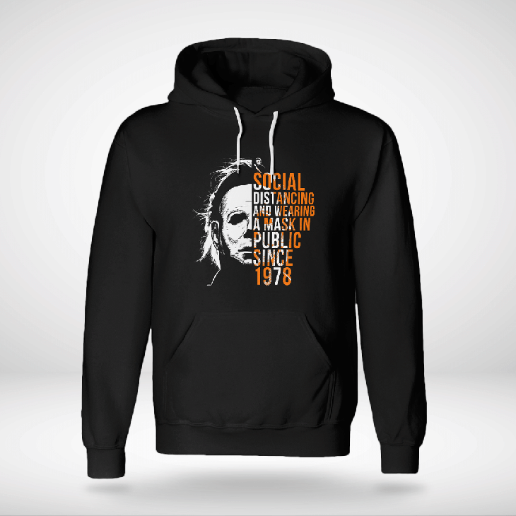 Micheal Meyers Social Dist Ancing And Wearing A Mask In Public Since 1978 Hoodie Shirt1