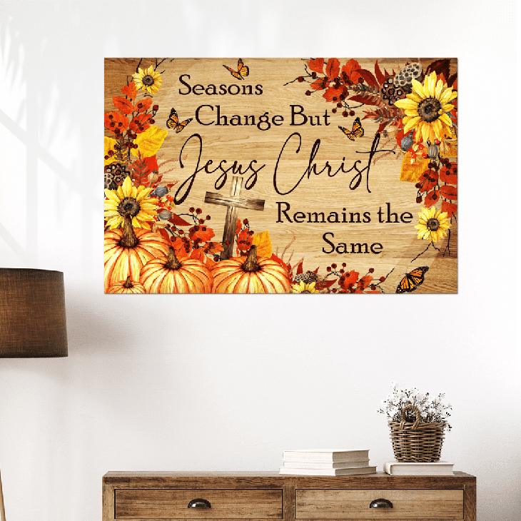 Seasons Change But Jesus Christ Remains The Same Canvas And Poster3