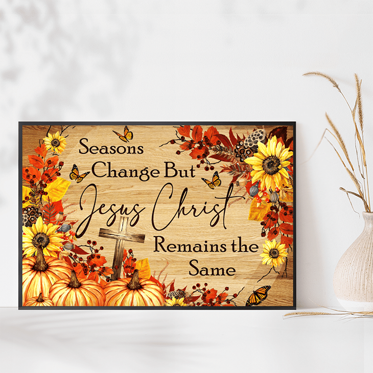 Seasons Change But Jesus Christ Remains The Same Canvas And Poster4